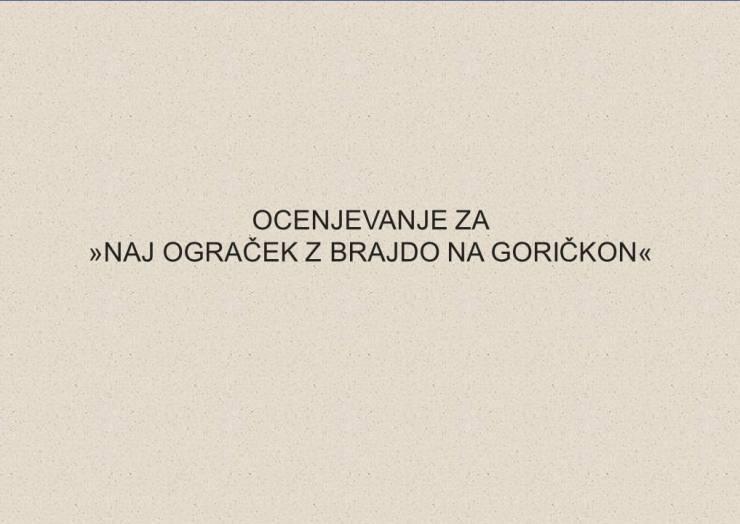 Ocenjevanje za »NAJ OGRAČEK z brajdo na Goričkon«