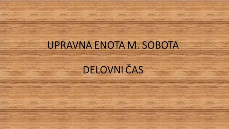 UPRAVNA ENOTA M. SOBOTA: DELOVNI ČAS