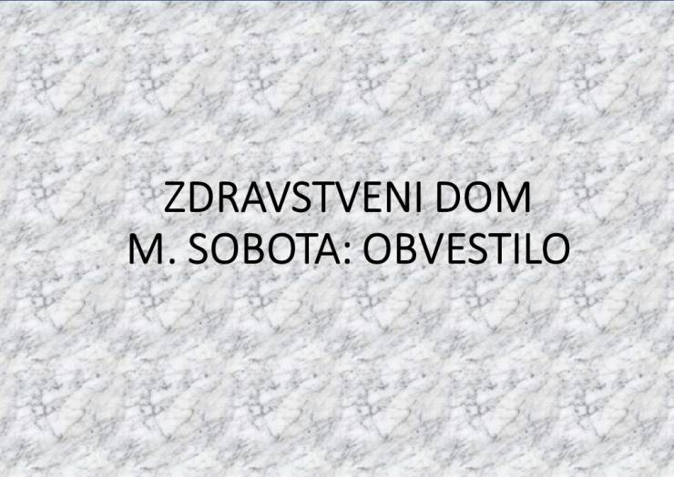 ZDRAVSTVENI DOM M. SOBOTA: OBVESTILO